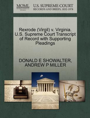 Rexrode (Virgil) V. Virginia. U.S. Supreme Court Transcript of Record with Supporting Pleadings - Showalter, Donald E, and Miller, Andrew P