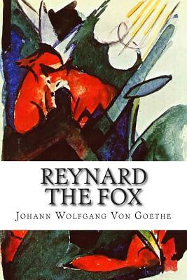 Reynard the Fox - Boyesen, Hjalmar Hjorth (Translated by), and Goethe, Johann Wolfgang Von