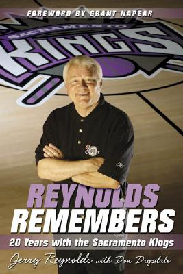 Reynolds Remembers: 20 Years with the Sacramento Kings - Reynolds, Jerry, and Drysdale, Don, and Napear, Grant (Foreword by)