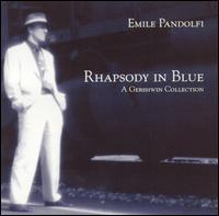 Rhapsody in Blue: A Gershwin Collection - Emile Pandolfi