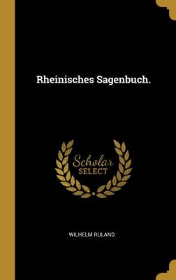 Rheinisches Sagenbuch. - Ruland, Wilhelm