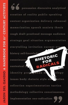 Rhetoric for Radicals: A Handbook for 21st Century Activists - Del Gandio, Jason