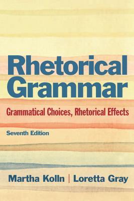 Rhetoric Grammar: Grammatical Choices, Rhetorical Effects with New Mycomplab -- Access Card Package - Kolln, Martha J, and Gray, Loretta