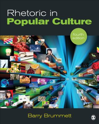 Rhetoric in Popular Culture - Brummett, Barry S