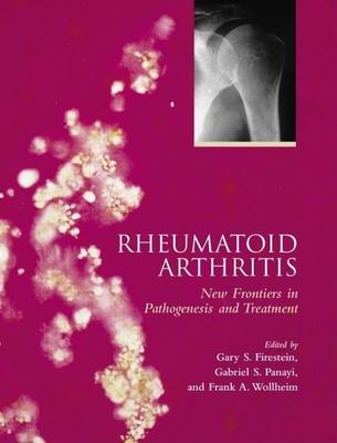 Rheumatoid Arthritis: Frontiers in Pathogenesis and Treatment - Firestein, Gary S (Editor)
