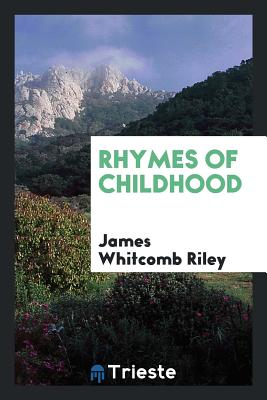 Rhymes of Childhood - Riley, James Whitcomb