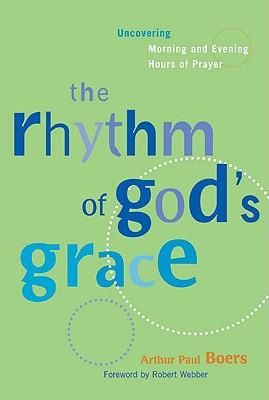 Rhythm of Gods Grace - Boers, Arthur Paul, and Webber, Robert E, Th.D. (Foreword by)