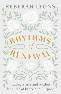 Rhythms of Renewal: Trading Stress and Anxiety for a Life of Peace and Purpose - Lyons, Rebekah