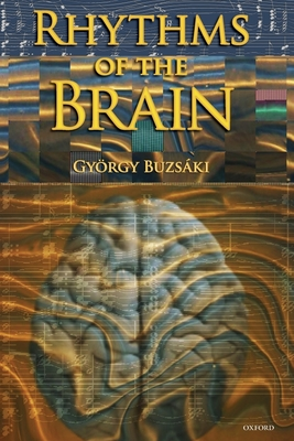 Rhythms of the Brain - Buzsaki, Gyorgy