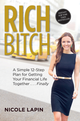 Rich Bitch: A Simple 12-Step Plan for Getting Your Financial Life Together...Finally - Lapin, Nicole