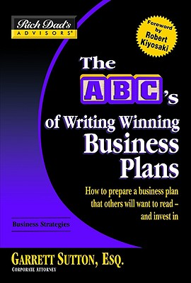 Rich Dad's Advisors: Writing Winning Business Plans: How to Prepare a Business Plan That Investors Will Want to Read - and Invest in - Sutton, Garrett, and Kiyosaki, Robert T.