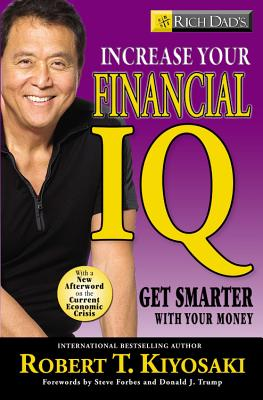 Rich Dad's Increase Your Financial IQ: Get Smarter with Your Money - Kiyosaki, Robert T, and Johnson, Jake (Editor)