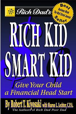 Rich Dad's Rich Kid, Smart Kid: Giving Your Child a Financial Head Start - Kiyosaki, Robert T, and Lechter, Sharon L, CPA