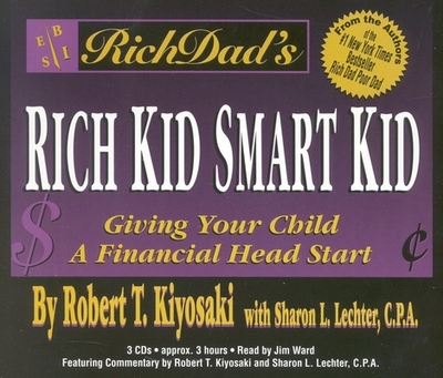 Rich Dad's Rich Kid, Smart Kid: Giving Your Child a Financial Head Start - Kiyosaki, Robert T (Read by), and Ward, Jim (Read by), and Lechter, Sharon L, C.P.A.