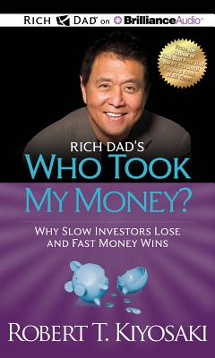 Rich Dad's Who Took My Money?: Why Slow Investors Lose and Fast Money Wins - Kiyosaki, Robert T, and Wheeler, Tim (Read by)