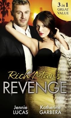 Rich Man's Revenge: Dealing Her Final Card / Seducing His Opposition / a Reputation for Revenge - Lucas, Jennie, and Garbera, Katherine
