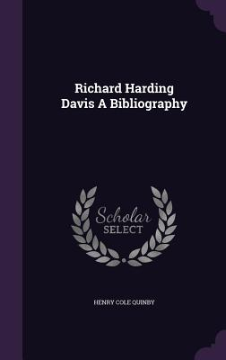 Richard Harding Davis a Bibliography - Quinby, Henry Cole
