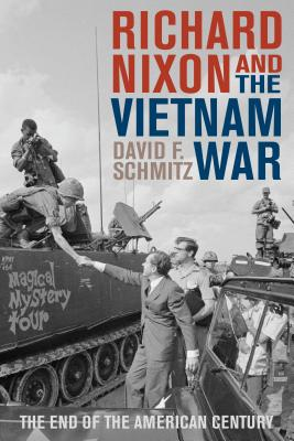 Richard Nixon and the Vietnam War: The End of the American Century - Schmitz, David F