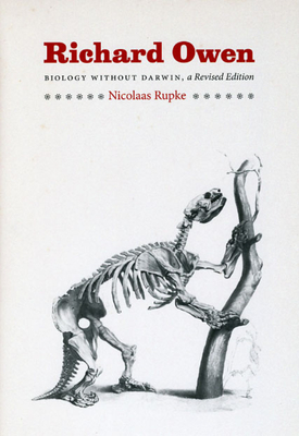 Richard Owen: Biology Without Darwin - Rupke, Nicolaas A, Professor