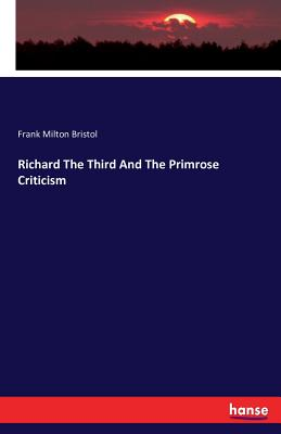 Richard the Third and the Primrose Criticism - Bristol, Frank Milton