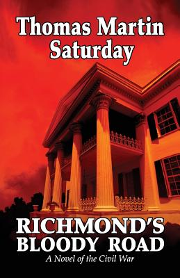 Richmond's Bloody Road: A Novel of the Civil War - Saturday, Thomas Martin