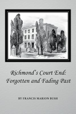 Richmond's Court End: Forgotten and Fading Past - Bush, Francis Marion