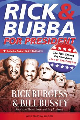 Rick & Bubba for President: The Two Sexiest Fat Men Alive Take on Washington - Burgess, Rick