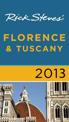 Rick Steves' Florence & Tuscany 2013 - Steves, Rick, and Openshaw, Gene