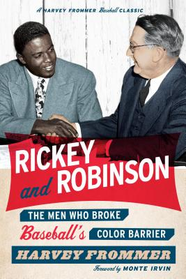 Rickey and Robinson: The Men Who Broke Baseball's Color Barrier - Frommer, Harvey