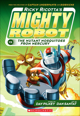 Ricky Ricotta's Mighty Robot vs. the Mutant Mosquitoes from Mercury - Pilkey, Dav