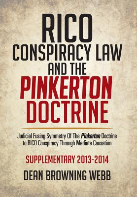 Rico Conspiracy Law and the Pinkerton Doctrine: Judicial Fusing Symmetry of the Pinkerton Doctrine to Rico Conspiracy Through Mediate Causation - Webb, Dean Browning
