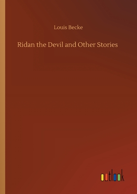 Ridan the Devil and Other Stories - Becke, Louis