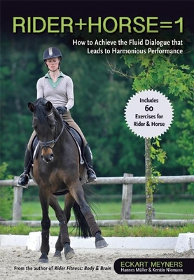 Rider + Horse = 1: How to Achieve the Fluid Dialogue That Leads to Harmonious Performance - Muller, Hannes, and Meyners, Eckart, and Niemann, Kerstin