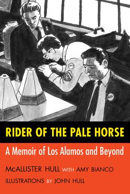Rider of the Pale Horse: A Memoir of Los Alamos and Beyond - Hull, McAllister, and Bianco, Amy