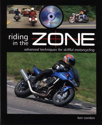 Riding in the Zone: Advanced Techniques for Skillful Motorcycling - Condon, Ken