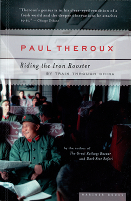Riding the Iron Rooster: By Train Through China - Theroux, Paul