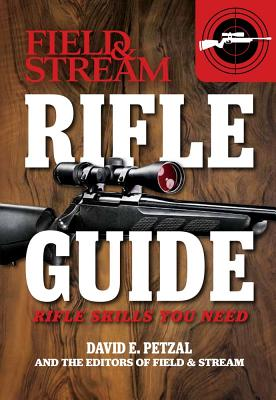 Rifle Guide (Field & Stream): Rifle Skills You Need - Petzal, Dave, and Petzal, David E