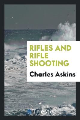 Rifles and Rifle Shooting - Askins, Charles