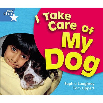 Rigby Star Guided Year 1 Blue Level: I Take Care Of My Dog Reader Single -