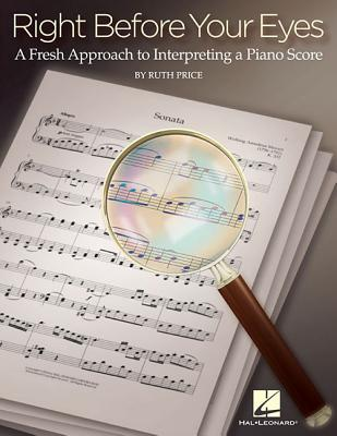 Right Before Your Eyes: A Fresh Approach to Interpreting a Piano Score - Price, Ruth, and Linn, Jennifer (Editor)