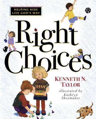 Right Choices - Taylor, Kenneth N, Dr., B.S., Th.M.