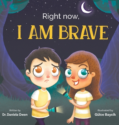 Right Now: I Am Brave - Owen, Daniela, and Baycik, G?lce (Illustrator)