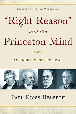 Right Reason and the Princeton Mind: An Unorthodox Proposal - Helseth, Paul Kjoss