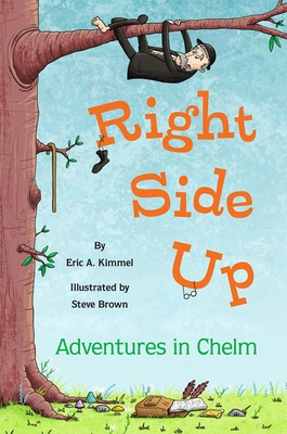 Right Side Up: Adventures in Chelm - Kimmel, Eric A