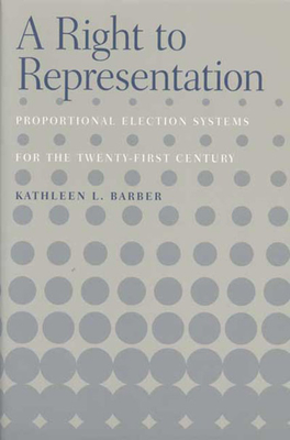 Right to Representation: Proportional Election Systems for the 21 - Barber, Kathleen