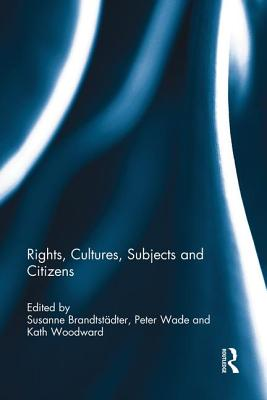 Rights, Cultures, Subjects and Citizens - Brandtstadter, Susanne (Editor), and Wade, Peter (Editor), and Woodward, Kath (Editor)