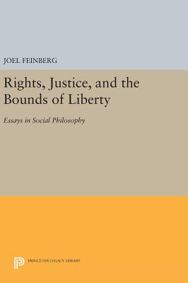 Rights, Justice, and the Bounds of Liberty: Essays in Social Philosophy - Feinberg, Joel