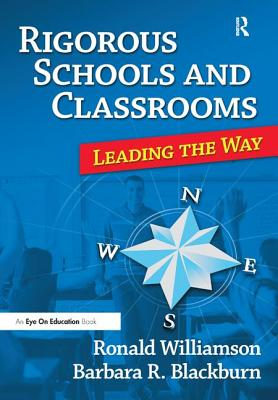 Rigorous Schools and Classrooms: Leading the Way - Williamson, Ronald