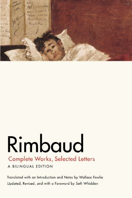 Rimbaud: Complete Works, Selected Letters - Rimbaud, Arthur, and Fowlie, Wallace (Translated by), and Whidden, Seth (Revised by)