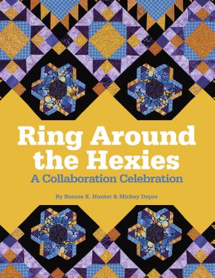 Ring Around the Hexies: A Collaboration Celebration - Hunter, Bonnie K, and Depre, Mickey